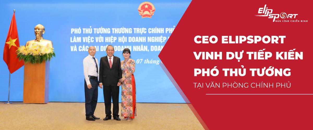 CEO Elipsport vinh dự tiếp kiến phó Thủ Tướng Tại VPCP
