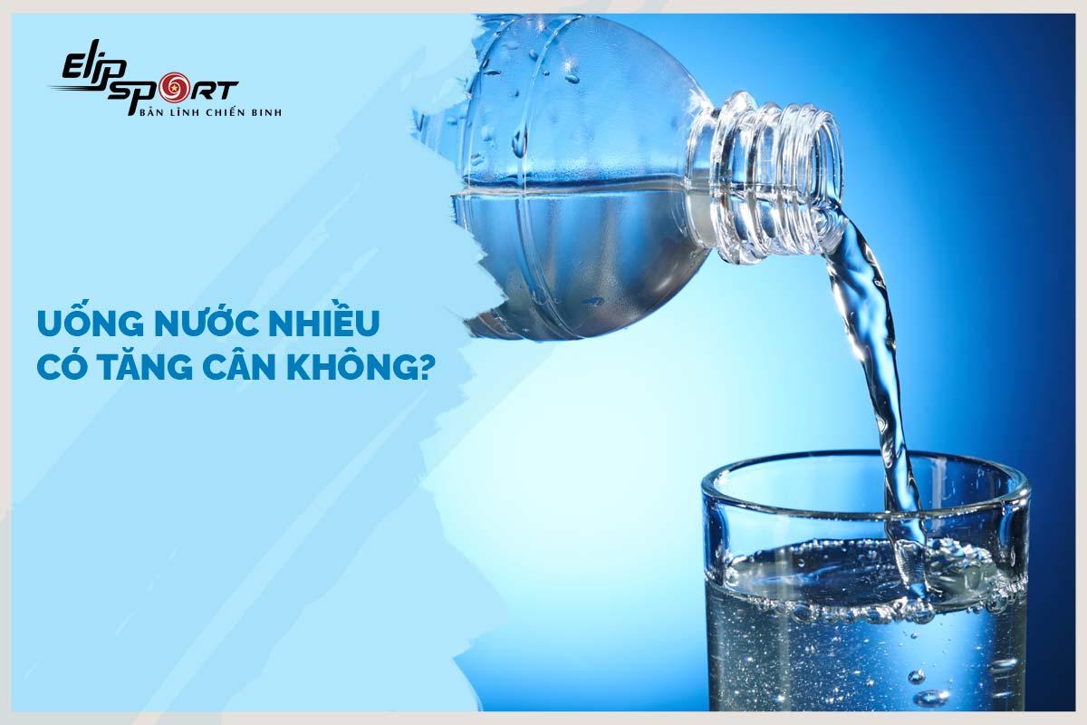 Uống nước nhiều có tăng cân không