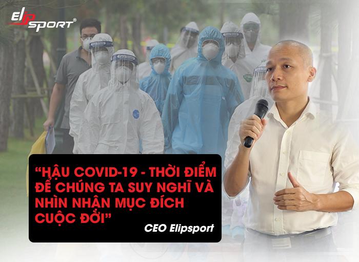 CEO Elipsport: Hậu Covid-19, thời điểm để suy nghĩ và nhìn nhận lại mục tiêu cuộc đời